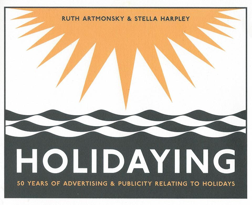 Holidaying by Ruth Artmonsky and Stella Harpley