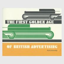 The First Golden Age of British Advertising by Ruth Artmonsky
