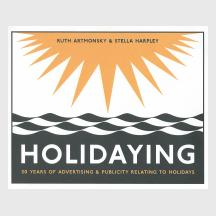 Holidaying by Ruth Artmonsky and Stella Harpley